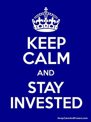 Keep Calm and Stay Invested
